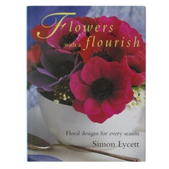 Flowers With a Flourish Floral Designs for Every Season Book