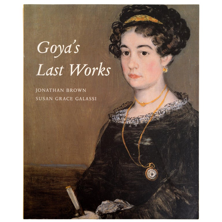 Goya's Last Works by Jonathan & Susan Grace Galass, 1st Ed Exhibition Catalog For Sale