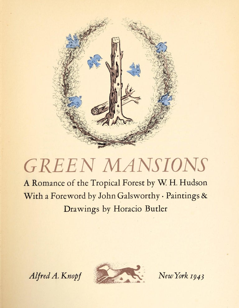 Green Mansions: A Romance of the Tropical Forest by William Henry Hudson. New York: Knopf, 1943. First Edition thus hardcover. With a foreword by John Galsworthy. Illustrated with paintings and drawings by Horacio Butler 231pp. Centenary edition