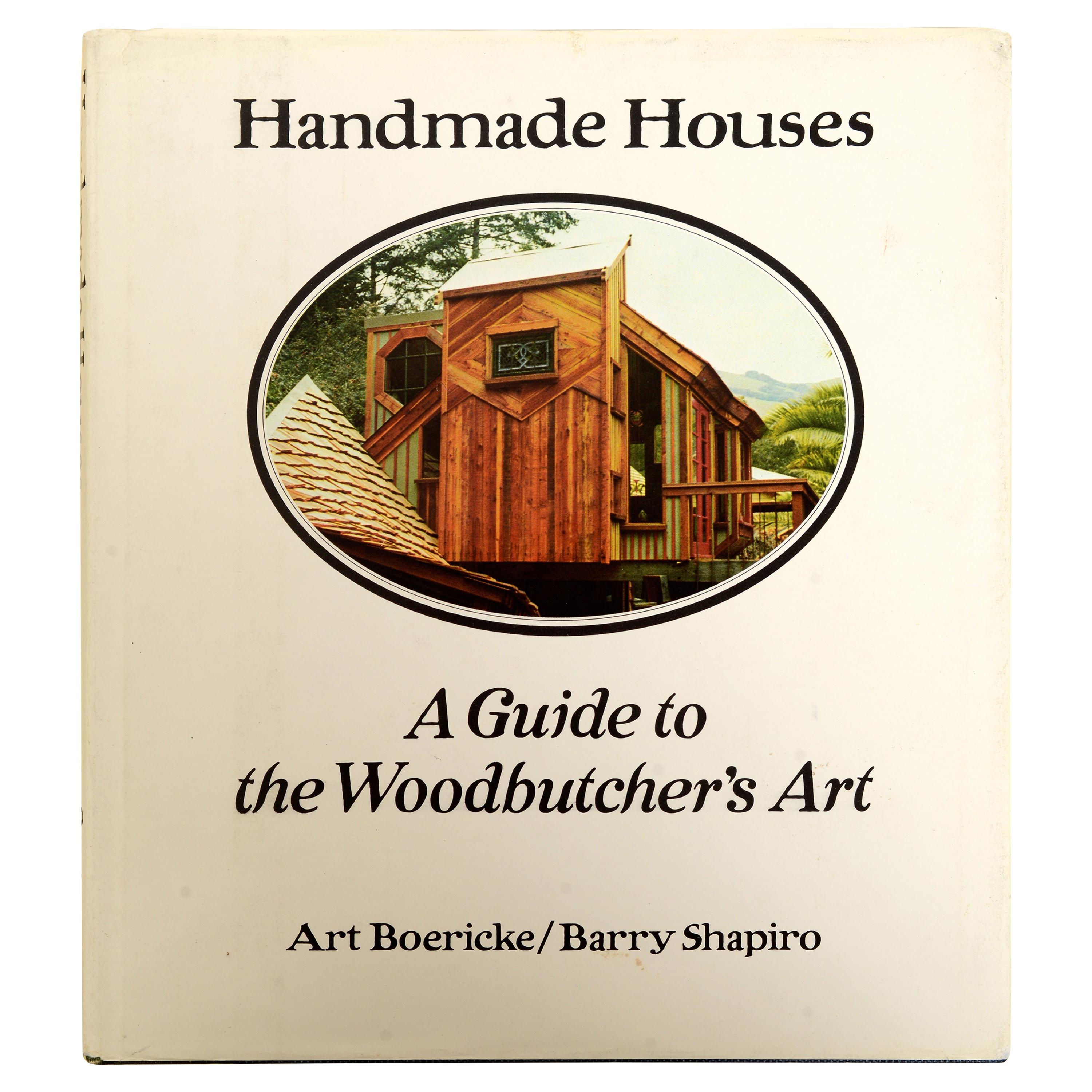 Handmade Houses A Guide to the Woodbutcher's Art by Art Boericke