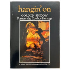 Hangin' On Gordon Snidow Portrays the Cowboy Heritage By Berger Bruce
