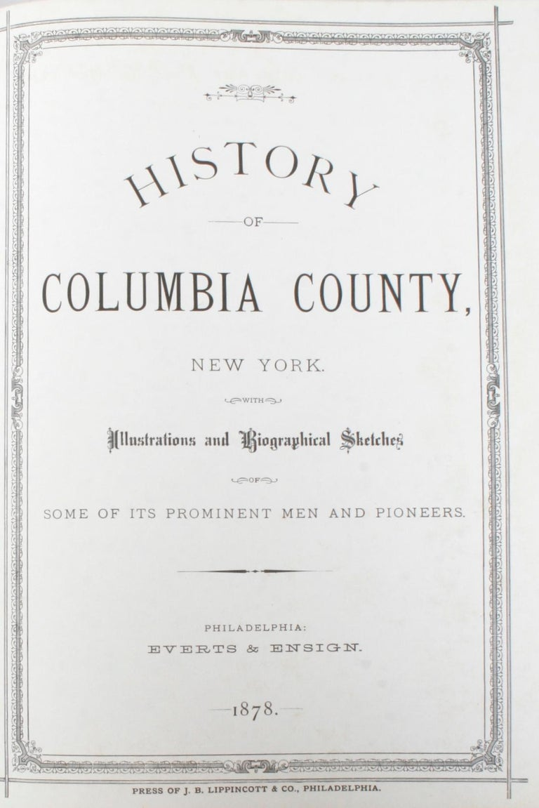 History of Columbia County New York. Old Chatham: Sachem Press, 1974. First limited facsimile edition hardcover with no dust jacket. 447 pp. A history of Columbia County New York with illustrations and biographical sketches and biographies of some