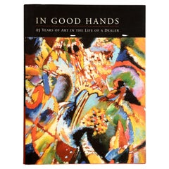 In Good Hands, 25 Years of Art in the Life of a Dealer, by Achim Moeller, 1st Ed