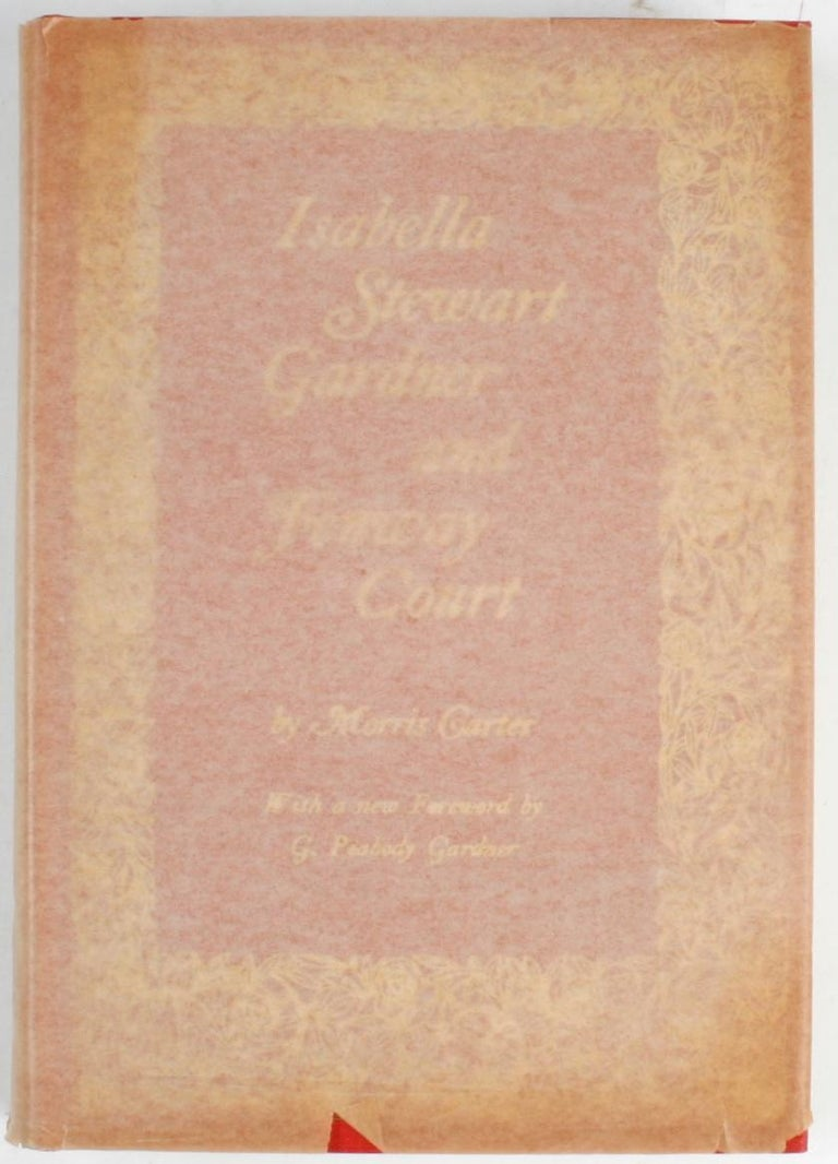 Isabella Stewart Gardner and Fenway Court by Morris Carter. Isabella Stewart Gardner Museum, Boston, MA, 1963. 3rd Ed hardcover with original wrap as issued. A chronicle of Gardner's life in Boston, pieced together from letters, anecdotes, and a