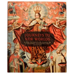 Journeys to New Worlds Spanish & Portuguese Colonial Art, Huber Collection, 1st