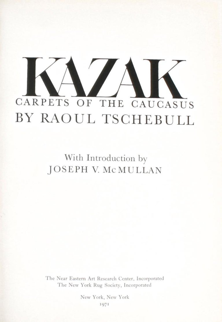 Kazak: Carpets of the Caucasus by Raoul Tschebull. Near Eastern Art Research Center, 1971. 1st Ed paperback. Illustrated with 23 color plates and 17 b/w. With an introduction by Joseph V. McMullan. This is the seminal catalog on this type of