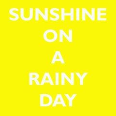 SUNSHINE ON A RAINY DAY