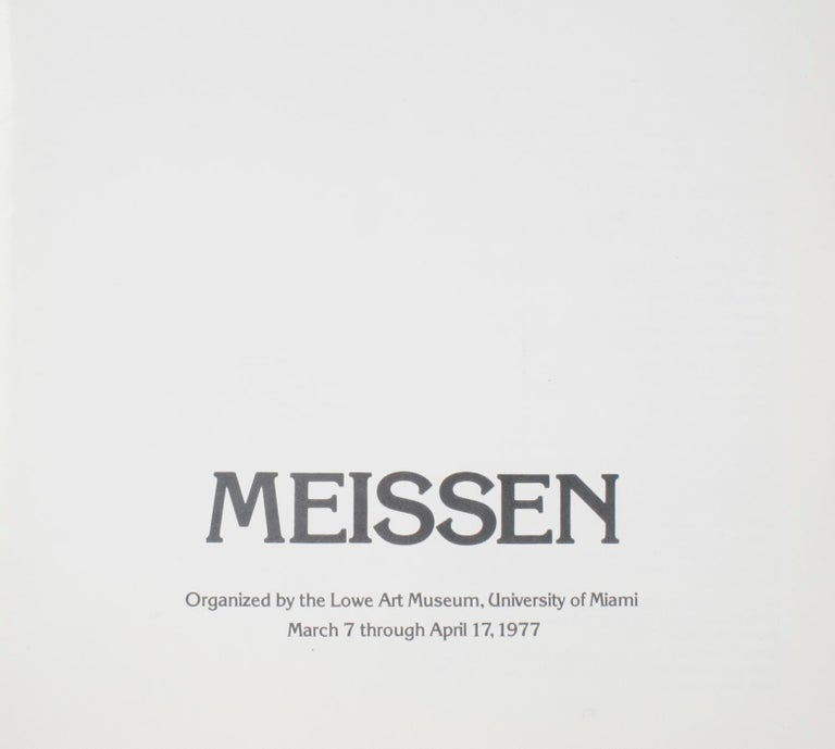Meissen, organized by the Lowe Art Museum, University of Miami, 1977. 1st Ed softcover. A museum exhibition that started with a core donation from Mr. & Mrs. Harry Zuckerman and was augmented by other pieces on loan fro private collectors and other