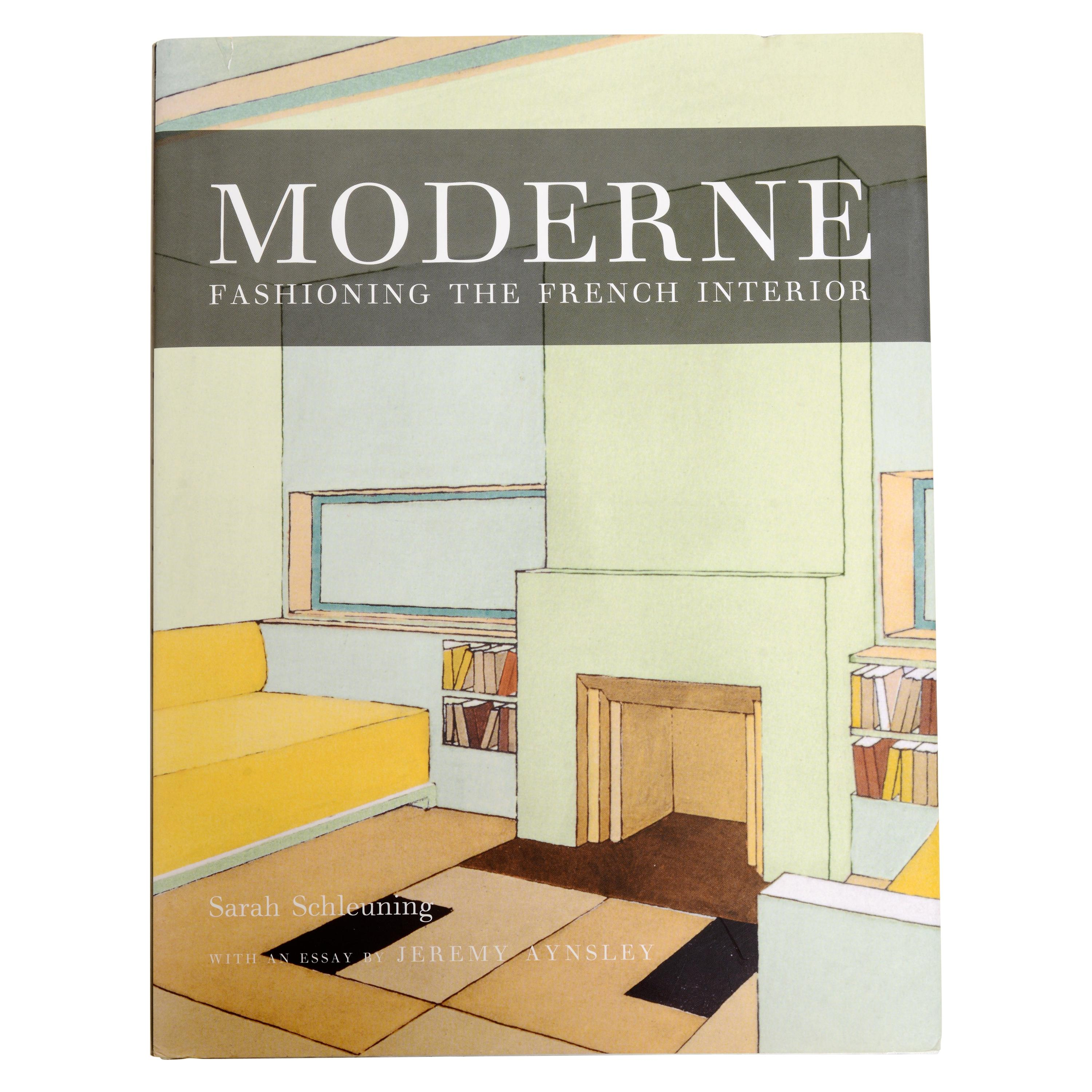 Moderne: Fashioning the French Interior by Sarah Schleuning, First Edition