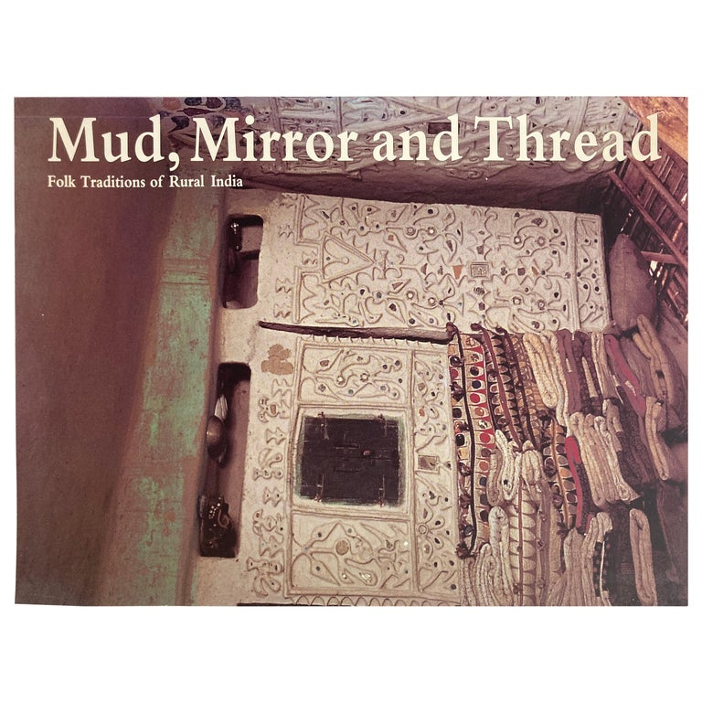 Mud, Mirror and Thread: Folk Traditions of Rural India Book by Coffee Table Book For Sale