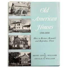 Old American Houses 1700-1850 How to Restore, Remodel, and Reproduce Them