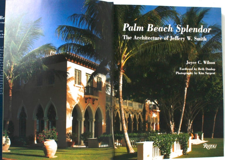 Palm Beach Splendor, The Architecture of Jeffrey W. Smith. New York: Rizzoli, 2009. Signed edition hardcover with dust jacket. 256 pp. A beautiful coffee table book on Palm Beach's premier architect Jeff Smith. The book showcases 17 of his works