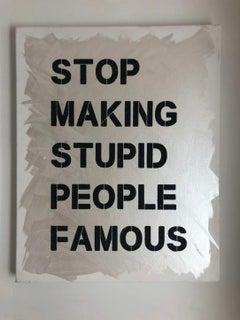 """Stop Making Stupid People Famous"" Black Diamond Dust -Contemporary Street Art"