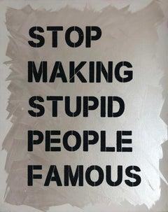 """Stop Making Stupid People Famous"" Black Diamond Dust Stenciled on Canvas"