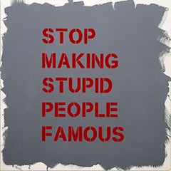 """""""Stop Making Stupid People Famous"""" - Contemporary Street Art"""