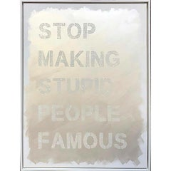 """Stop Making Stupid People Famous"" White Diamond Dust Contemporary Street Art"
