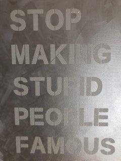 """Stop Making Stupid People Famous"" White Diamond Dust Contemporary Street Art"