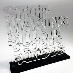 """Stop Making Stupid People Famous""-Original Acrylic Sculpture"