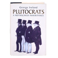 Plutocrats A Rothschild Inheritance by George Ireland, Signed First Edition