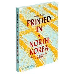 Printed in North Korea The Art of Everyday Life in the DPRK