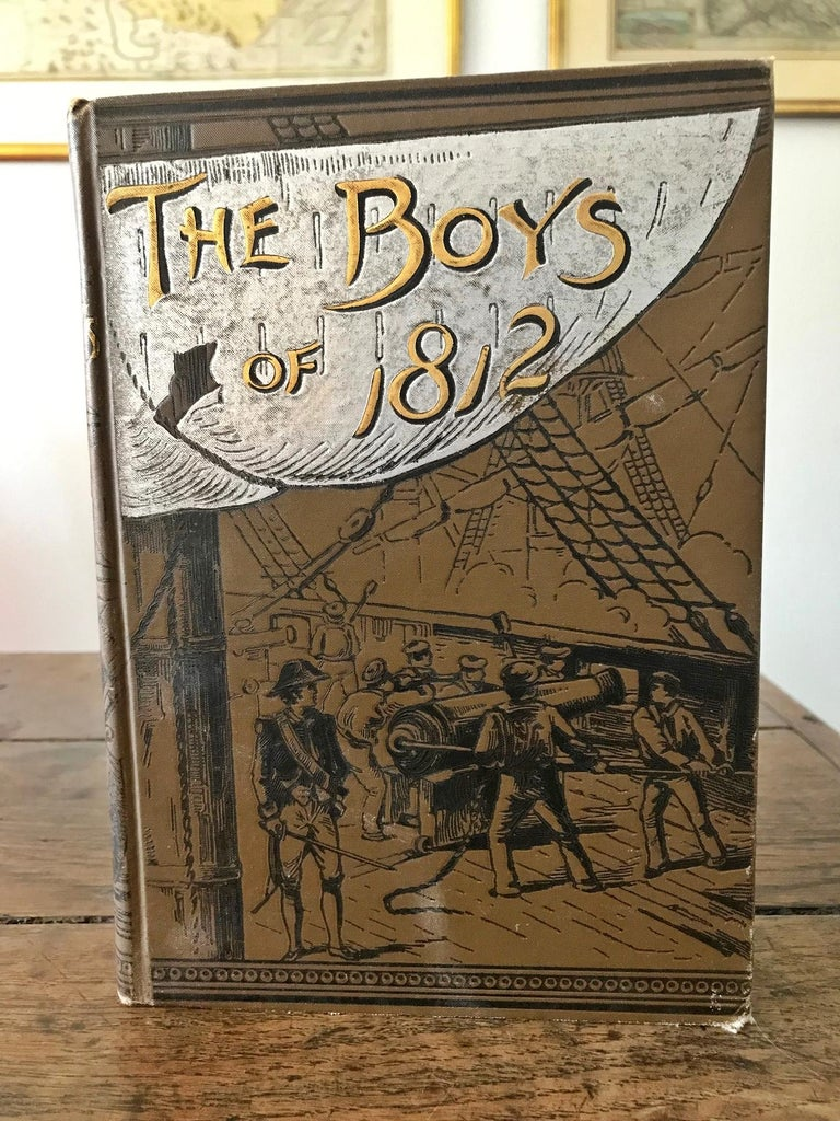 The Boys of 1812 and other Naval Heroes; By James Russell Soles (Author of