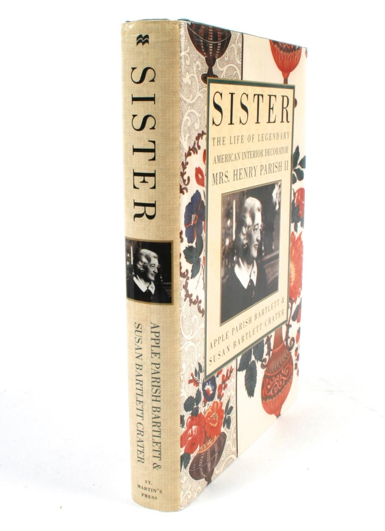 Sister: The Life of Legendary Interior Decorator Mrs. Henry Parish II, by Susan Bartlett Crater, and Apple Parish Bartlett. St. Martin's Press, New York, 2000. Stated 1st Ed hardcover with dust jacket.
