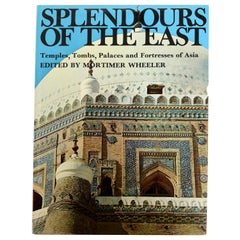 Splendours of the East Temples Tombs Palaces and Fortresses of Asia