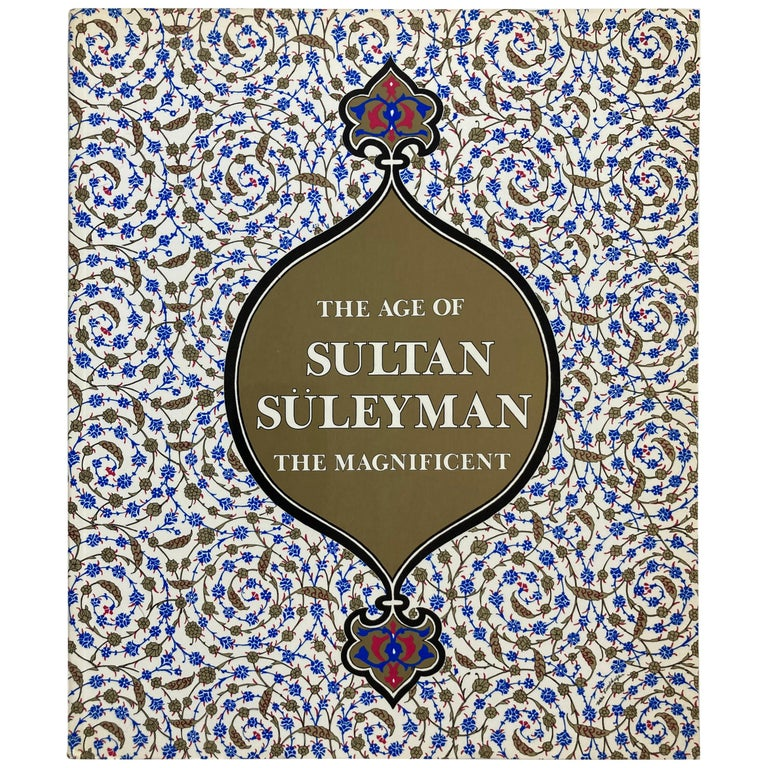 The age of Sultan Süleyman the Magnificent Book by Esin Atıl For Sale