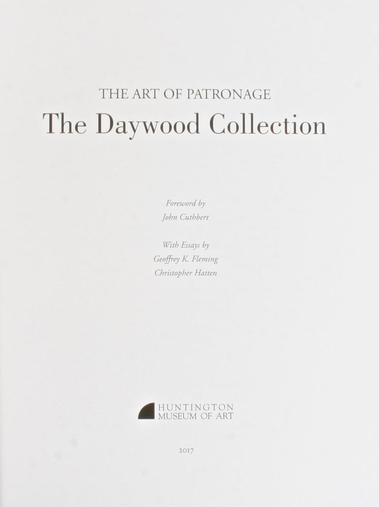 The Art of Patronage, The Daywood Collection. Charleston: Huntington Museum of Art, 2017. First Edition hardcover with dust jacket. 122 pp. A catalogue of works from The Daywood Collection at the Huntington Museum of Art. The collection includes