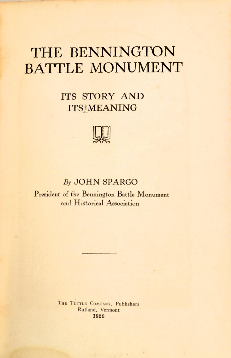 The Bennington Battle Monument Its Story and Its Meaning by John Spargo. The Tuttle Company, Rutland, Vermont, 1925. First Edition hardcover no dust jacket. An overview of the history, construction, and meaning of the Bennington Battle Monument by