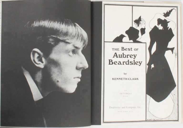The Best of Aubrey Beardsley by Kenneth Clark. New York: Doubleday and Company, Inc., 1978. 1st Ed hardcover with dust jacket. 173 pp. An overview of Aubrey Vincent Beardsley (1872-1898), the English illustrator and author, with sixty of his