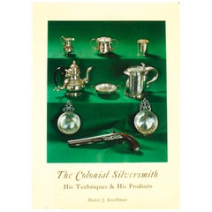 The Colonial Silversmith, His Techniques & His Products, 1st Edition
