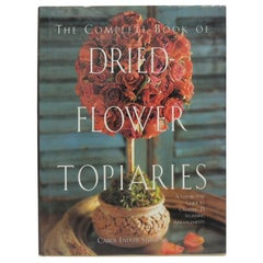 The Complete Book of Dried Flower Topiaries Decorative Hardcover Book