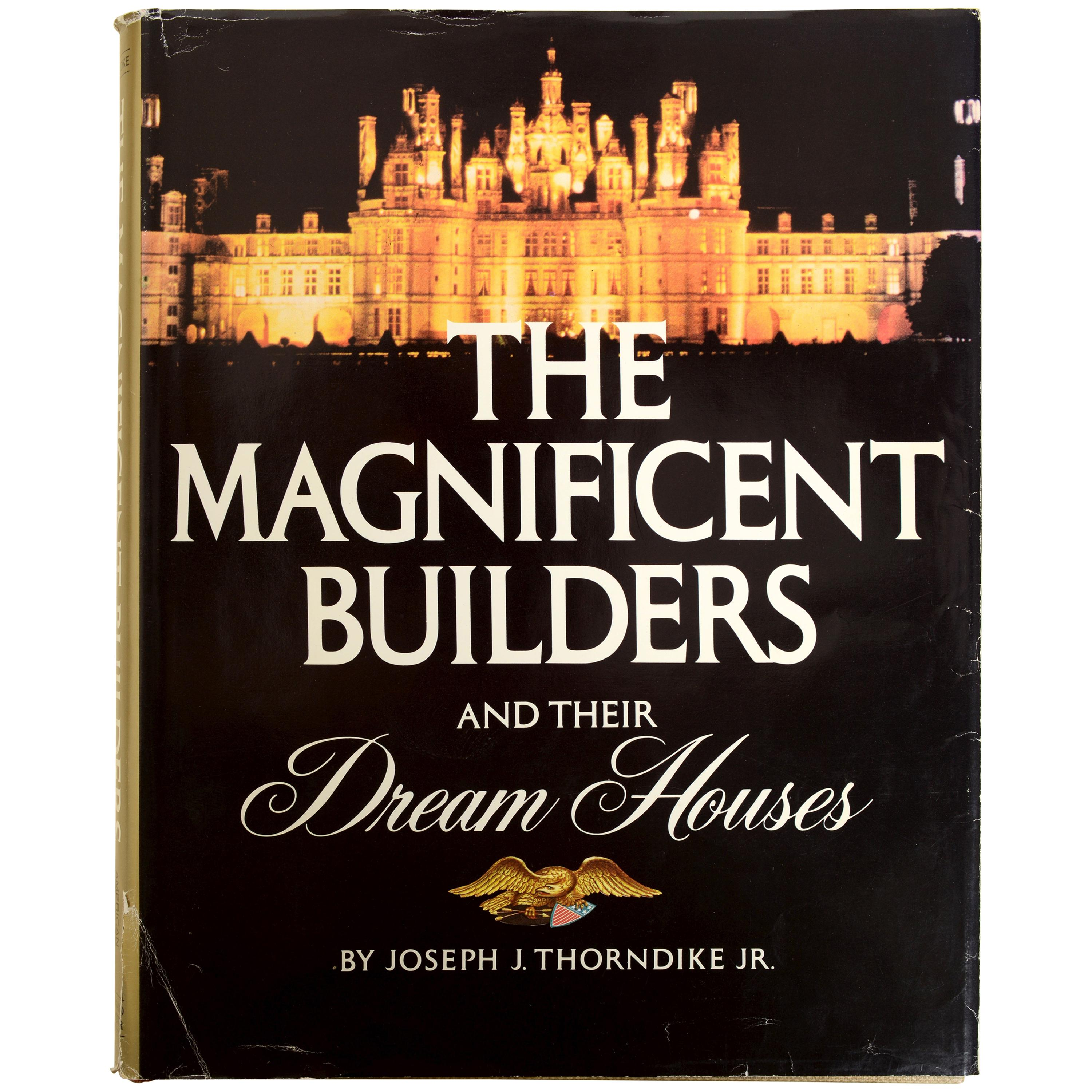 The Magnificent Builders and Their Dream Houses by Joseph Thorndike, 1st Ed