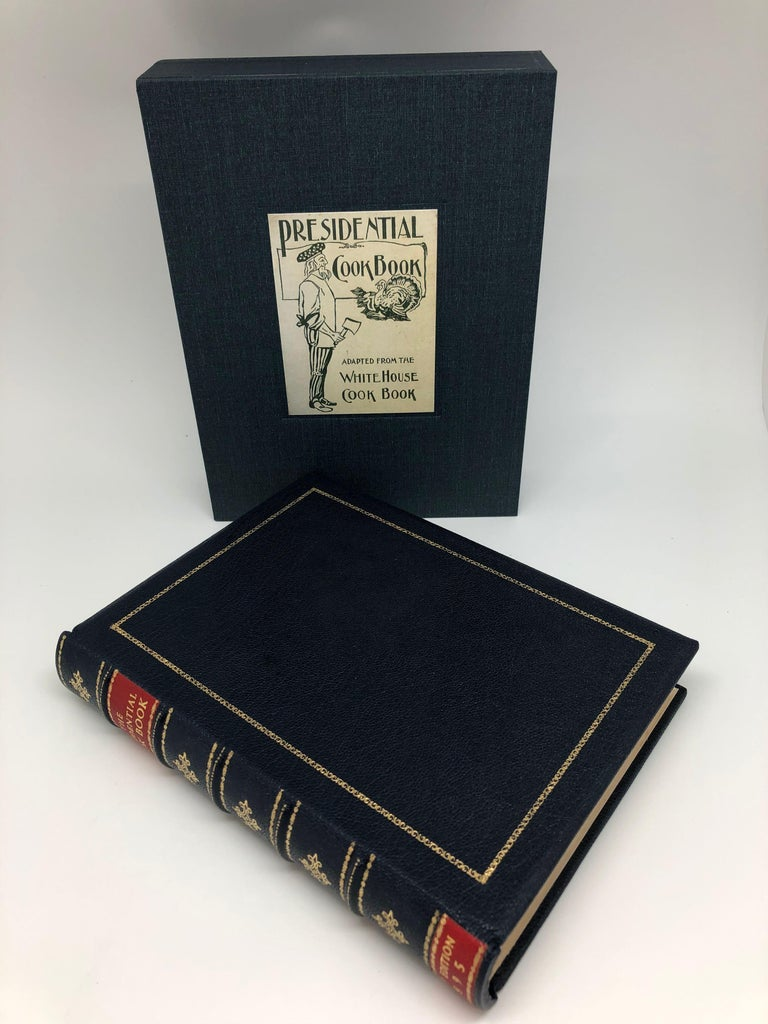 Presidential Cook Book: Adapted from the White House Cook Book. New York and Chicago: The Werner Company, 1895. First edition. Rebound with matching slipcase.