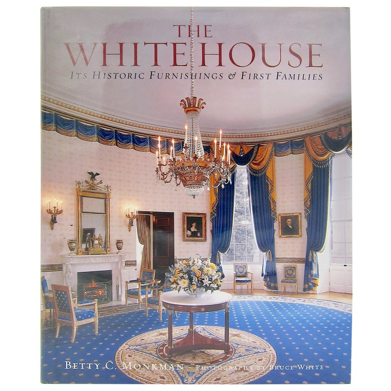 The White House Its Historic Furnishings and First Families For Sale