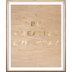 """Be Creative Everyday"" Wood Grain Quote, gold mylar, framed"