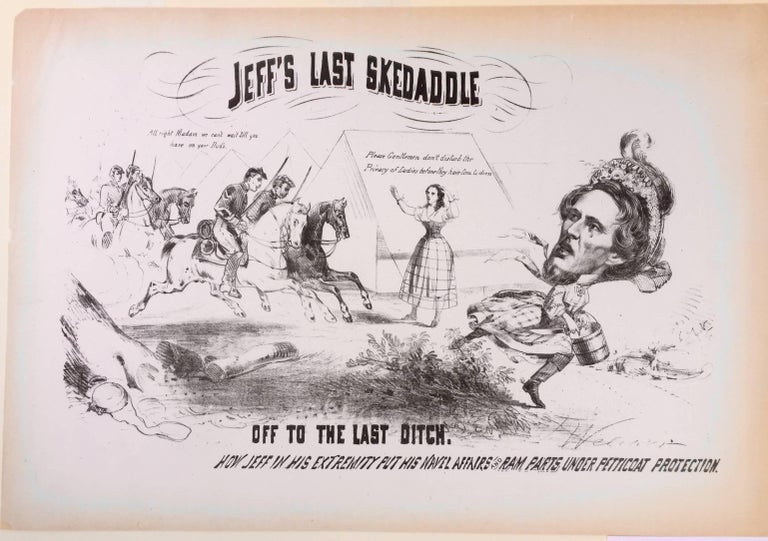 "CAPTURE OF JEFFERSON DAVIS  JEFF'S LAST SKEDADDLE – OFF TO THE LAST DITCH  1865 How Jeff in His Extremity Put His Navel Affairs and Ram Parts under Petticoat Protection.  Lithograph 11 3/8 x 17"". Large sheet 13 ¾ x 19 7/8""  Signed in stone lower"