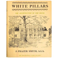 White Pillars Early Life & Architecture Of The Lower Mississippi Valley, 1st Ed